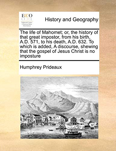 The Life of Mahomet; Or, the History: Humphrey Prideaux