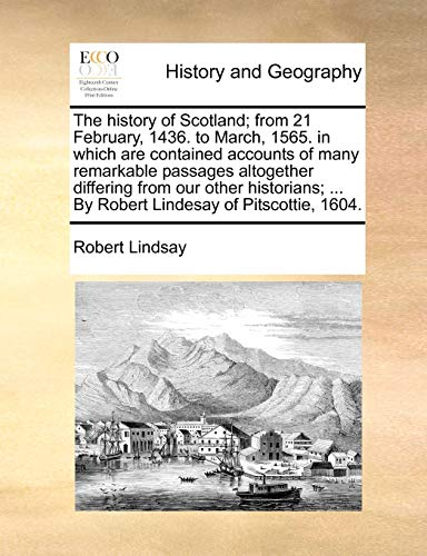 9781171450153: The history of Scotland; from 21 February, 1436. to March, 1565. in which are contained accounts of many remarkable passages altogether differing from ... ... By Robert Lindesay of Pitscottie, 1604.