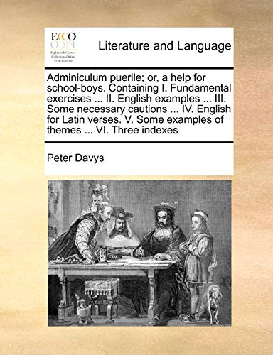 Adminiculum Puerile; Or, a Help for School-Boys.: Peter Davys