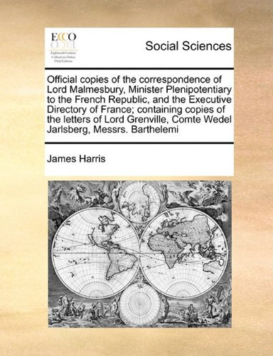 9781171454953: Official copies of the correspondence of Lord Malmesbury, Minister Plenipotentiary to the French Republic, and the Executive Directory of France; ... Comte Wedel Jarlsberg, Messrs. Barthelemi