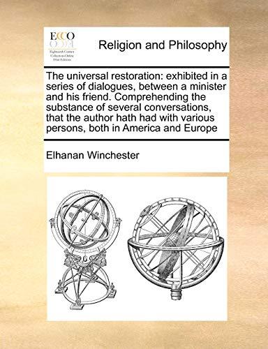 The universal restoration: exhibited in a series of dialogues, between a minister and his friend. ...