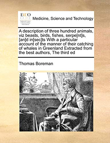 A Description of Three Hundred Animals, Viz: Thomas Boreman