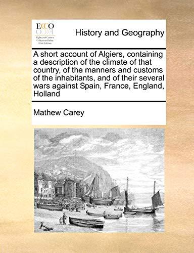 A short account of Algiers, containing a: Mathew Carey