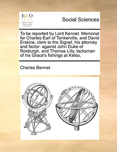 To Be Reported by Lord Kennet. Memorial: Charles Bennet