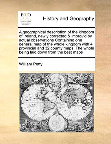 9781171481058: A geographical description of the kingdom of Ireland, newly corrected & improv'd by actual observations Containing one general map of the whole ... The whole being laid down from the best maps