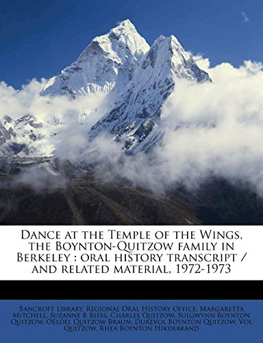 9781171519492: Dance at the Temple of the Wings, the Boynton-Quitzow family in Berkeley: oral history transcript / and related material, 1972-1973
