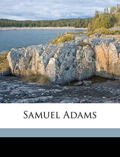Samuel Adams (9781171529248) by James Kendall Hosmer; Irving Stone