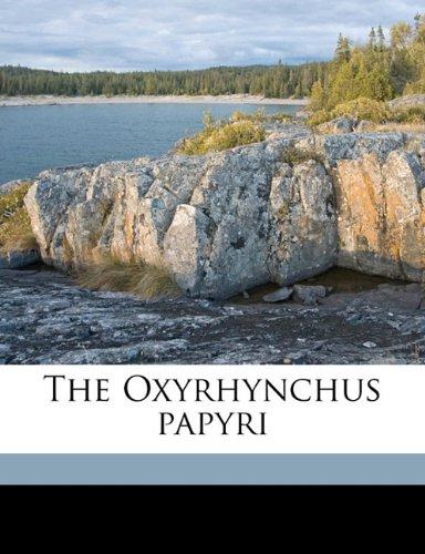 The Oxyrhynchus papyri Volume pt: Grenfell, Bernard P. 1869-1926; Hunt, Arthur S. 1871-1934