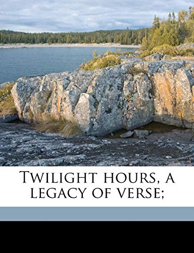9781171579151: Twilight hours, a legacy of verse;