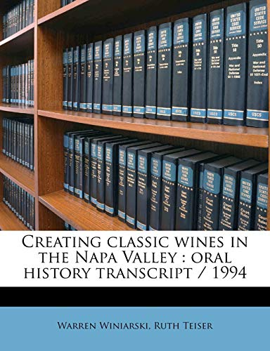9781171595595: Creating classic wines in the Napa Valley: oral history transcript / 1994