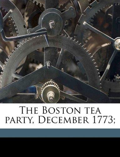 9781171621553: The Boston tea party, December 1773;