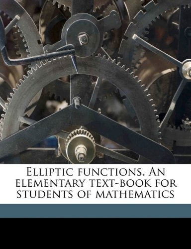 9781171623182: Elliptic functions. An elementary text-book for students of mathematics