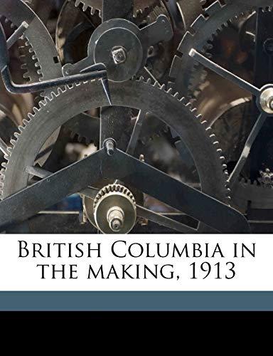 9781171636311: British Columbia in the making, 1913