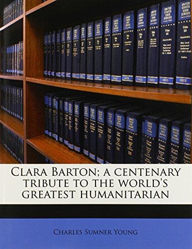 9781171643418: Clara Barton; a centenary tribute to the world's greatest humanitarian