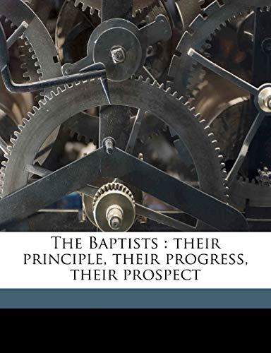 9781171647713: The Baptists: their principle, their progress, their prospect