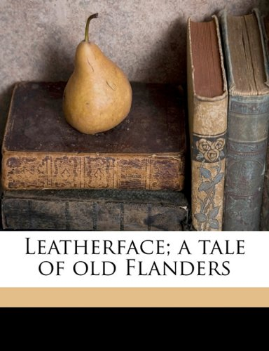 9781171650454: Leatherface; a tale of old Flanders