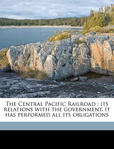 9781171662709: The Central Pacific Railroad: its relations with the government, it has performed all its obligations