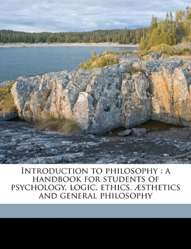 9781171670841: Introduction to philosophy: a handbook for students of psychology, logic, ethics, æsthetics and general philosophy