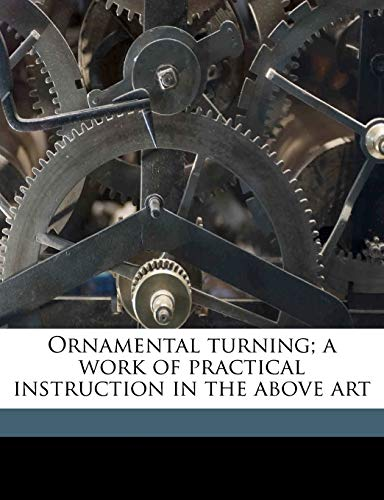 Ornamental turning; a work of practical instruction in the above art: Evans, J H. lathe-maker