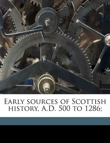 9781171706151: Early sources of Scottish history, A.D. 500 to 1286;
