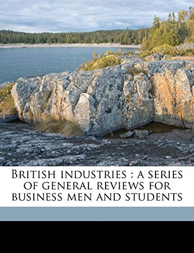 9781171749820: British industries: a series of general reviews for business men and students