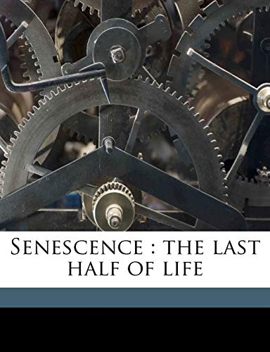 9781171765561: Senescence: the last half of life