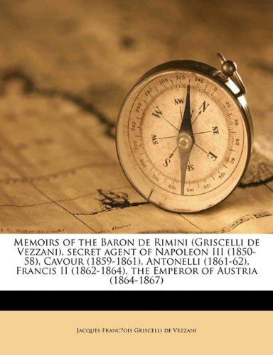 9781171787037: Memoirs of the Baron de Rimini (Griscelli de Vezzani), Secret Agent of Napoleon III (1850-58), Cavour (1859-1861), Antonelli (1861-62), Francis II (18