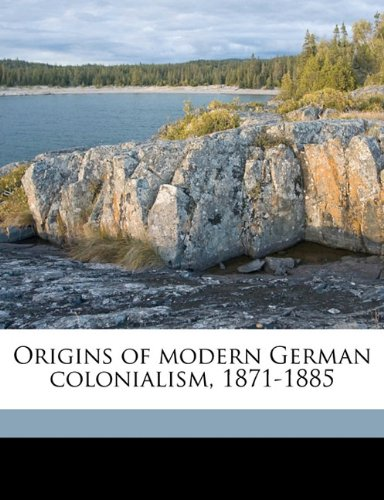 9781171807155: Origins of modern German colonialism, 1871-1885