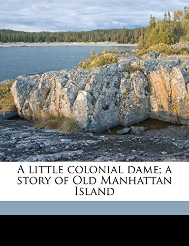 9781171828082: A little colonial dame; a story of Old Manhattan Island