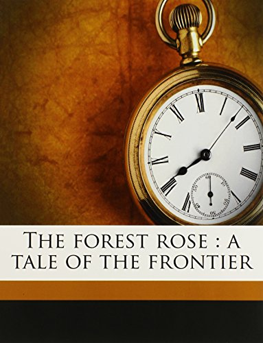 9781171839897: The forest rose: a tale of the frontier