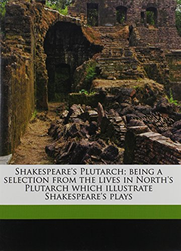9781171852735: Shakespeare's Plutarch; being a selection from the lives in North's Plutarch which illustrate Shakespeare's plays