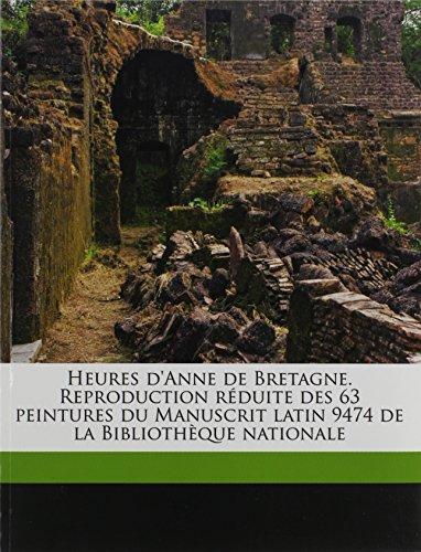 9781171870265: Heures D'Anne de Bretagne. Reproduction Reduite Des 63 Peintures Du Manuscrit Latin 9474 de La Bibliotheque Nationale