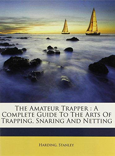 9781171924531: The amateur trapper: a complete guide to the arts of trapping, snaring and netting