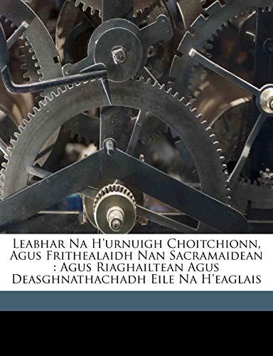 Leabhar Na H'urnuigh Choitchionn, Agus Frithealaidh Nan Sacramaidean: Agus Riaghailtean Agus ...