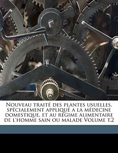 9781171949039: Nouveau Traite Des Plantes Usuelles, Specialement Applique a la Medecine Domestique, Et Au Regime Alimentaire de L'Homme Sain Ou Malade Volume T.2