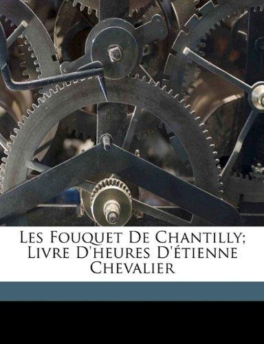 9781171993315: Les Fouquet De Chantilly; Livre D'heures D'�tienne Chevalier (French Edition)