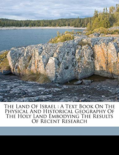 9781172019854: The land of Israel: a text book on the physical and historical geography of the Holy Land embodying the results of recent research