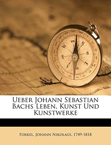 9781172055746: Ueber Johann Sebastian Bachs Leben, Kunst Und Kunstwerke (German Edition)