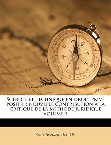 9781172058686: Science Et Technique En Droit Prive Positif: Nouvelle Contribution a la Critique de La Methode Juridique Volume 4