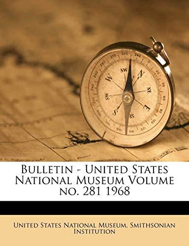 9781172063222: Bulletin - United States National Museum Volume no. 281 1968