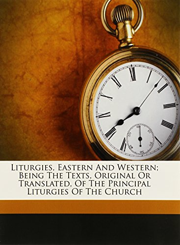 9781172082391: Liturgies, eastern and western; being the texts, original or translated, of the principal liturgies of the church