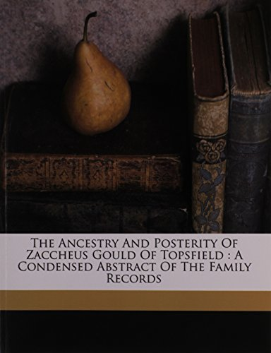 9781172091751: The ancestry and posterity of Zaccheus Gould of Topsfield: a condensed abstract of the family records