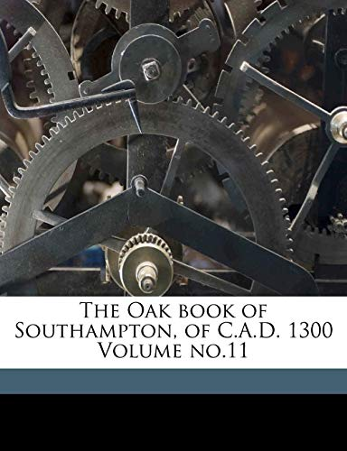 9781172093670: The Oak Book of Southampton, of C.A.D. 1300 Volume No.11