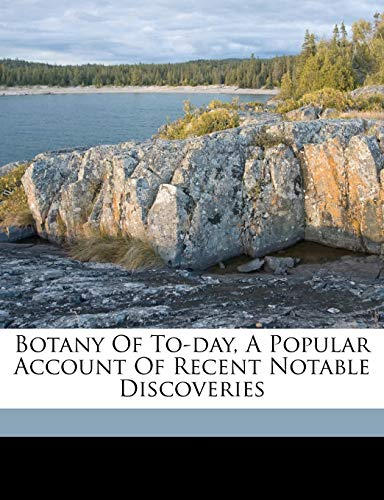 9781172110384: Botany of to-day, a popular account of recent notable discoveries