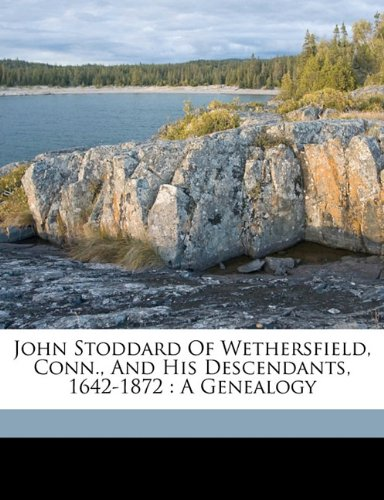 9781172142590: John Stoddard of Wethersfield, Conn., and his descendants, 1642-1872: a genealogy