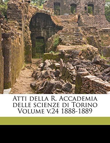 9781172156610: Atti della R. Accademia delle scienze di Torino Volume v.24 1888-1889 (Italian Edition)
