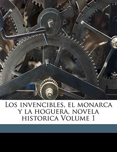 9781172175932: Los invencibles, el monarca y la hoguera, novela historica Volume 1 (Spanish Edition)