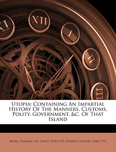 9781172216581: Utopia: containing an impartial history of the manners, customs, polity, government, &c. of that island