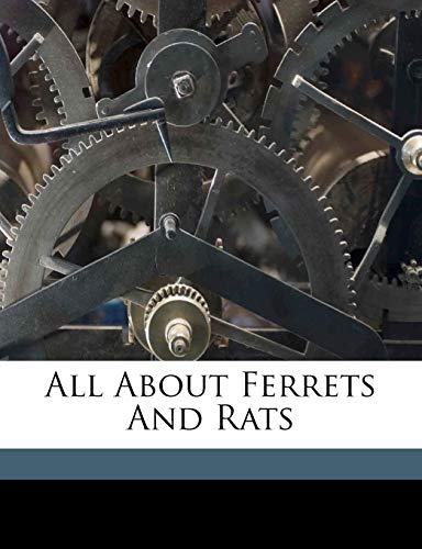 9781172236145: All about ferrets and rats