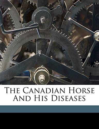 9781172261857: The Canadian horse and his diseases